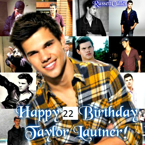 In honor of Taylor Lautner's 22nd birthday post a pic of Taylor