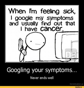 Have wewe ever googled some certain symtoms, when wewe were sick?