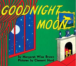 Goodnight Moon is Really a book XDD This is the Cover! toi might remember it from your childhood!