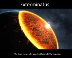Exterminatus.. what can I say..