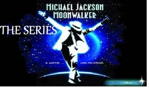 MOONWALKER THE SERIES