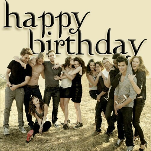Happy Birthday from the Cast of Twilight!! <3