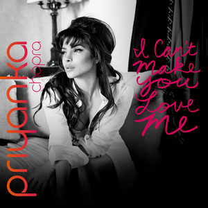 I can't make you love me! By Priyanka Chopra!