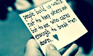 """People build up walls not to keep others out, but to see who cares enough to break them down."" (*☻-☻*)"