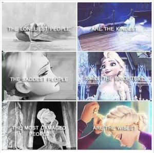 This is basically Elsa's character in a nutshell.I can relate to those words easily.