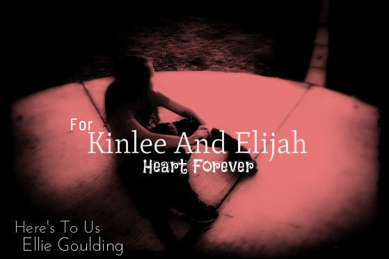 Ellie Goulding Here's To Us, For Kinlee And Elijah. Support Song!
