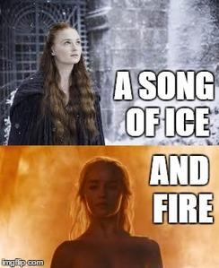 Sansa, ice; Daenerys, fire