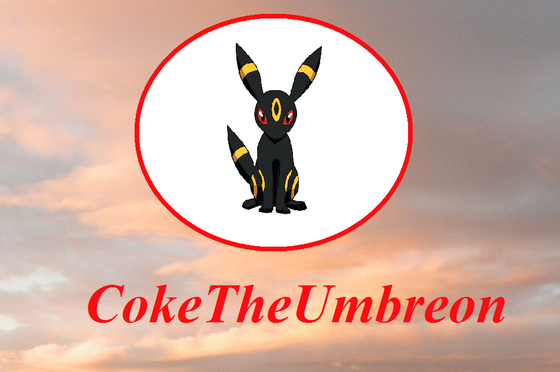 Up in the sky, a lingkaran appears with an Umbreon inside. Then the name, CokeTheUmbreon appears.