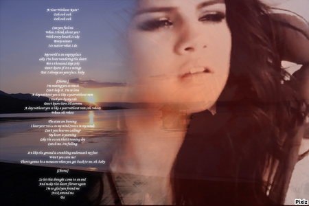 Here is my pic Is a Selena's pic during the muziki video and I modify with the lyric in her left.P.S