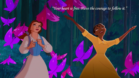"Tiana: ""Your heart is free. Have the courage to follow it."""