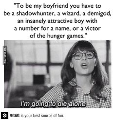 My life in a nutshell. Im going to die alone, arent I?