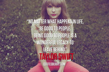 "giorno 7- My favourite quote da Taylor is this. "" No matter what happens in life, be good to people. Bei"