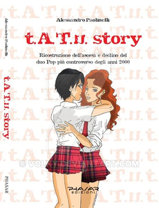 t.a.t.u. Story Von Alessandro; This one is a biography about the Russian pop duo. So I guess unless y