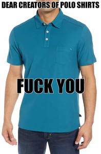 I despise polo shirts with a purple passion. Who TF ever thought this was good idea? Polo shirts are