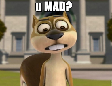 """You mad?"" (I know Fred never alisema that, but this fits perfectly here. XD)"