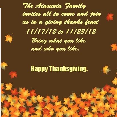 [b]Happy Thanksgiving!!!![/b]  [i]The Atasunta Family invites you to come eat, drink, mingle and gi