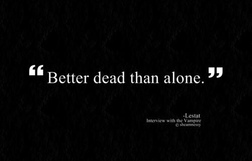 Lestat wallpaper entitled Better dead than alone