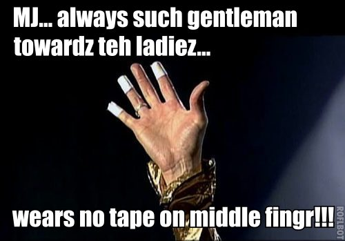 GENTLEMAN MJ'S FINGER!!! ;)