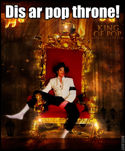 THE POP सिंहासन BELONGS TO MJ!!!