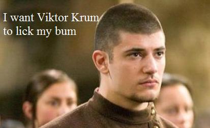 I want Viktor Krum
