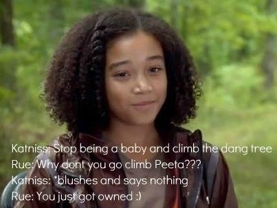 You just got owned by Rue.