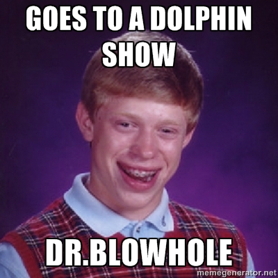 bad luck brian and dr.blowhole