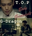 G-Dragon & T.O.P Baby Good Night
