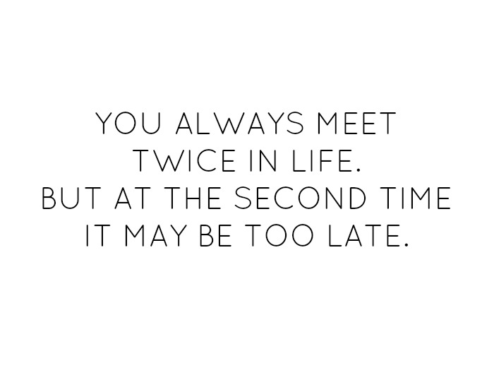 always be nice you meet twice