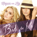 Megan and LIz Bad For Me