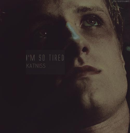 ''I'm so tired,Katniss''