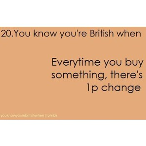 wewe know your british when ...