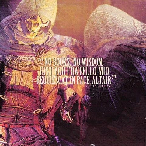 """No Books, No Wisdom Just Du Fratello Mio Requiescat In Pace Altair"""
