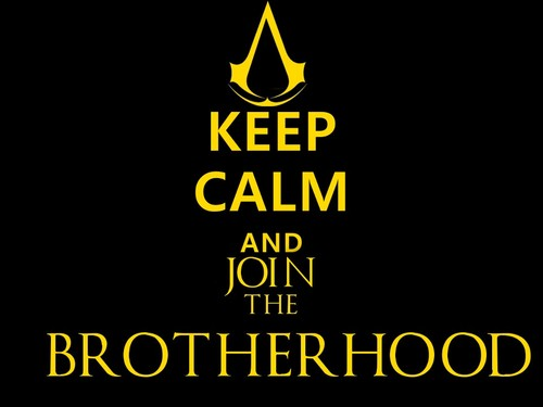 Keep Calm And Join The Brotherhood - the-assassins Wallpaper