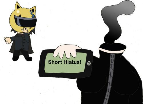 Short Hiatus!