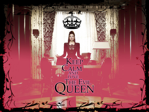 Once Upon A Time wallpaper titled Keep Calm and Love The Evil Queen