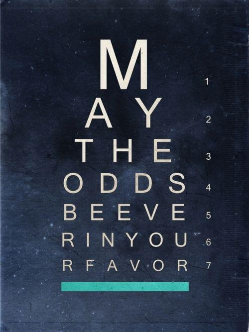 And may the odds be ever in your favor! | Hunger games