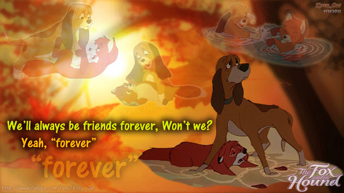 we'll always be Friends forever. Won't we? yeah, forever Todd copper renard hound
