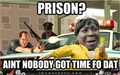 Aint Nobody Got Time For Dat - grand-theft-auto photo