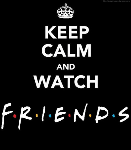 Keep Calm and Watch دوستوں
