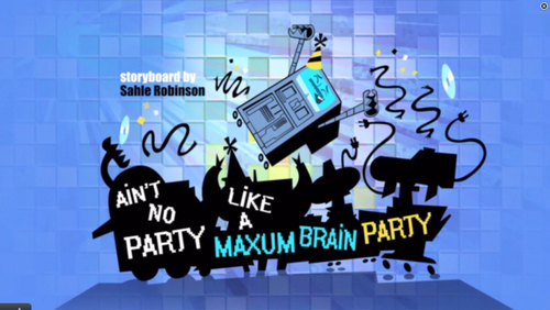 "Sidekick: ""Ain't no party like a Maxum Brain party"" titre card"