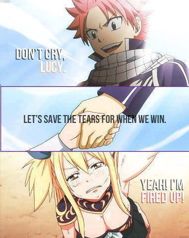 """Don't cry, Lucy. Let's save the tears for when we win."" <3"
