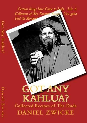 """DUDES GOT A COOKBOOK """"GOT ANY KAHLUA"""""""