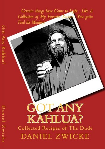 "GOT ANY KAHLUA"" THE COLLECTED RECIPES of THE DUDE"