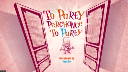 "Sidekick: ""To party perchange to party"" title card"