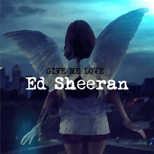Ed Sheeran Hintergrund entitled Give Me Liebe [Single Cover]