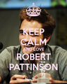 Keep Calm and love Robert Pattinson - robert-pattinson photo