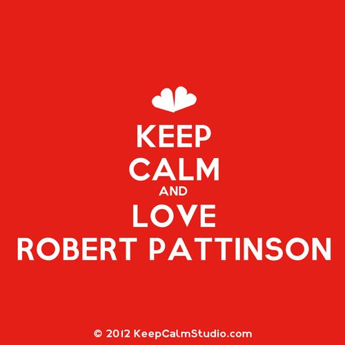 Keep Calm and cinta Robert Pattinson