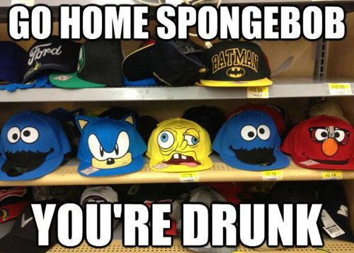 You're drunk!