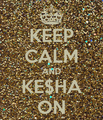 Keep Calm and Ke$sha On