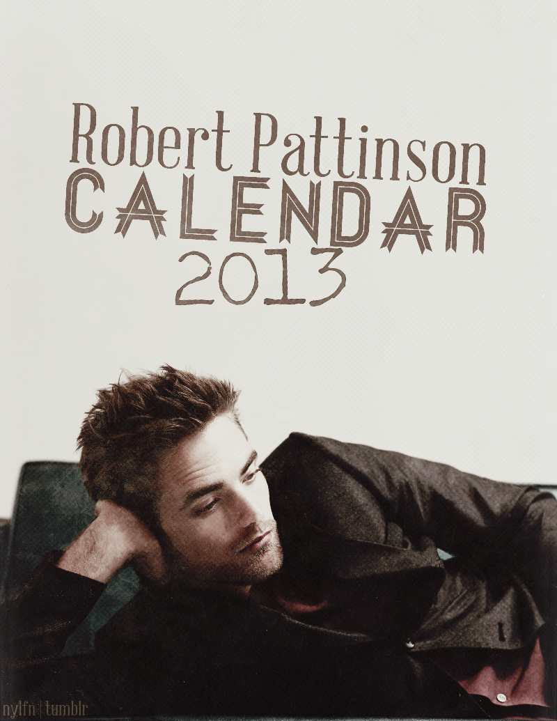 Robert Pattinson 2013 ... Robert Pattinson Calendar